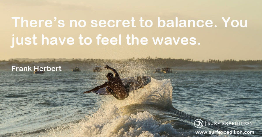 There's no secrete to balance. You just have to feel the waves.