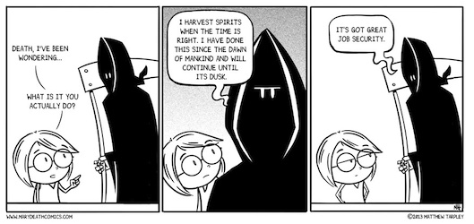 A three-pane comic with a girl talking to death, who has great job security